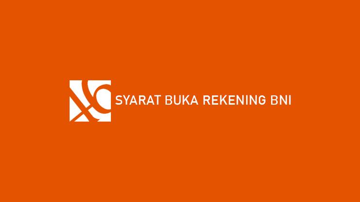 Syarat Buka Rekening BNI