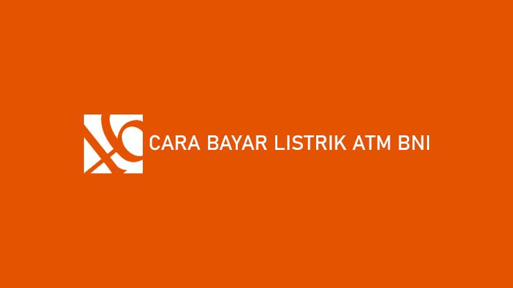 Cara Bayar Listrik ATM BNI