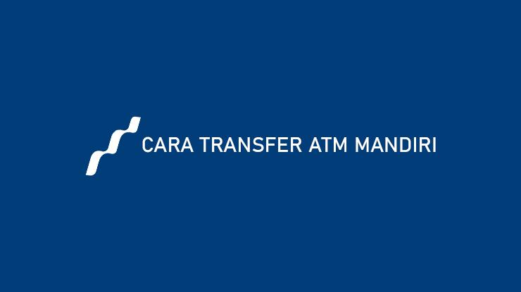 Cara Transfer ATM Mandiri