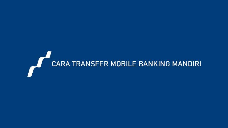 Cara Transfer Mobile Banking Mandiri