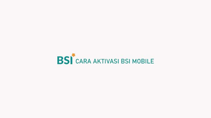 Cara Aktivasi BSI Mobile