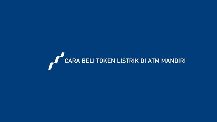 Cara Beli Token Listrik di ATM Mandiri