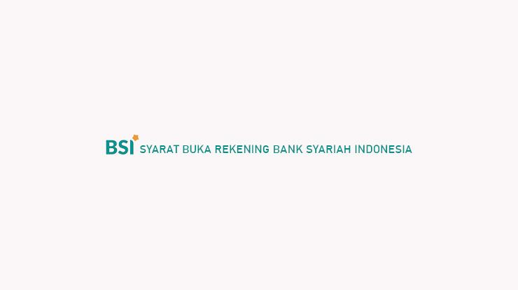 Syarat Buka Rekening Bank Syariah Indonesia