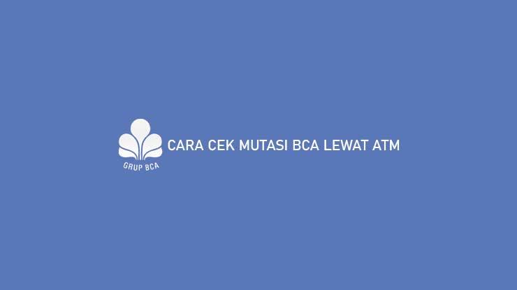 Cara Cek Mutasi BCA Lewat ATM
