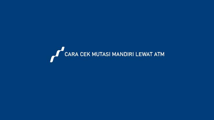Cara Cek Mutasi Mandiri Lewat ATM