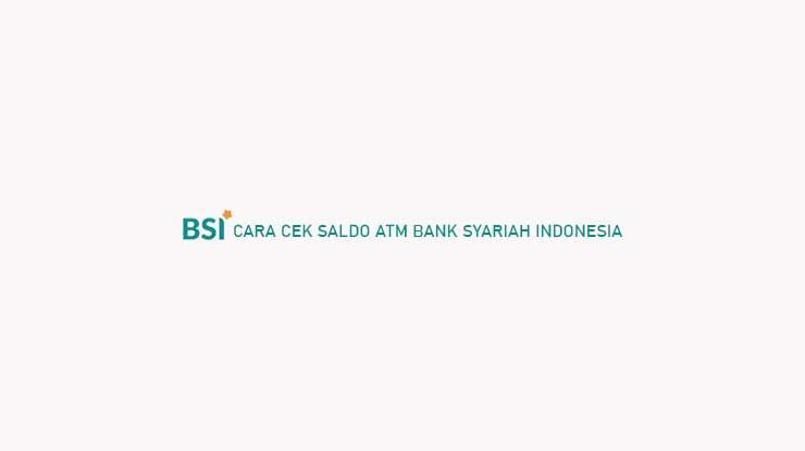 Cara Cek Saldo ATM Bank Syariah Indonesia