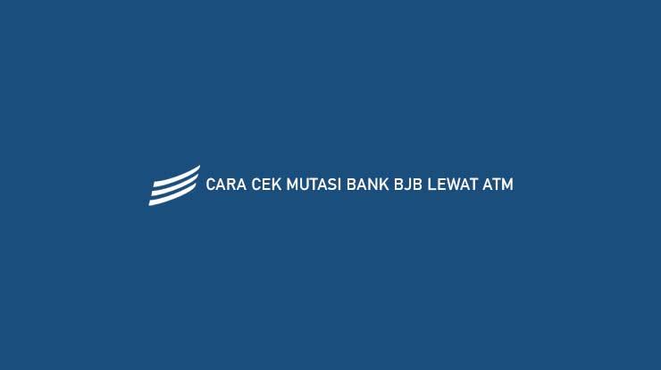 Cara Cek Mutasi Bank BJB Lewat ATM