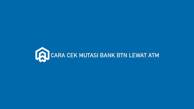 Cara Cek Mutasi Bank BTN Lewat ATM