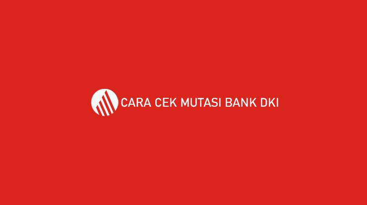 Cara Cek Mutasi Bank DKI