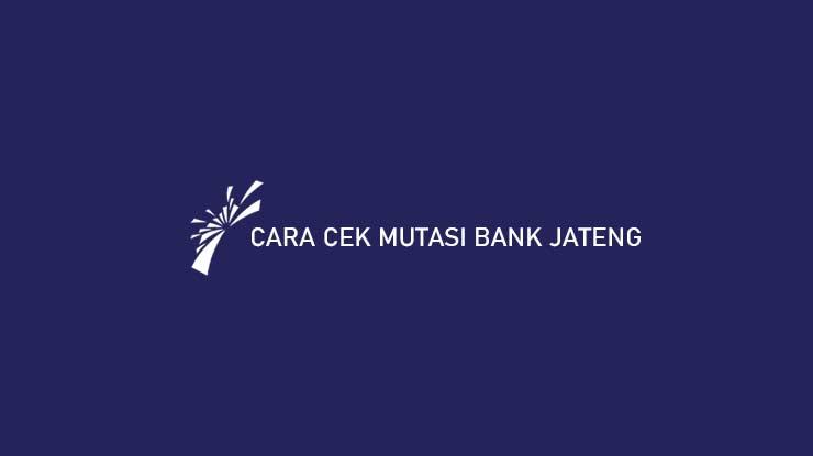 Cara Cek Mutasi Bank Jateng