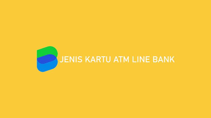 Jenis Kartu ATM Line Bank Beserta Limit dan Biaya Bulanan