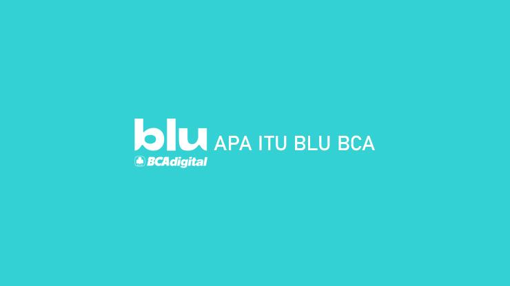 Apa Itu Blu BCA dari Fungsi Fitur Kelebihan Kekurangan