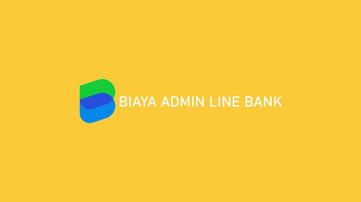 Biaya Admin Line Bank Semua Jenis Transaksi