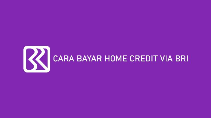 Cara Bayar Home Credit Via BRI Terlengkap