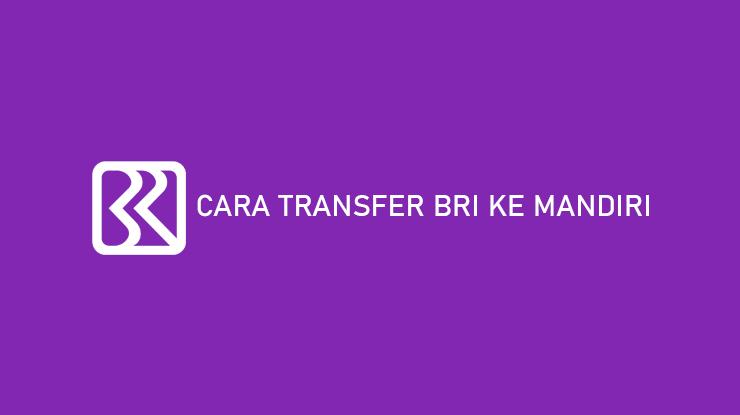 Cara Transfer BRI ke Mandiri Lewat ATM BRImo SMS dan Internet Banking