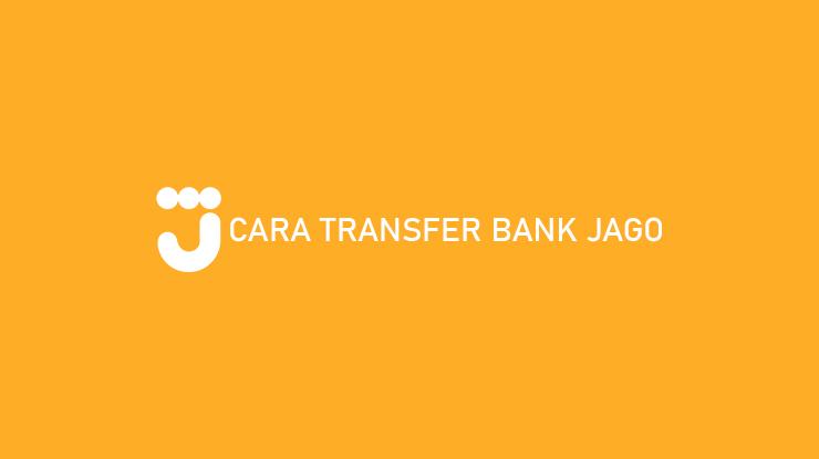Cara Transfer Bank Jago ke Sesama dan Beda Bank