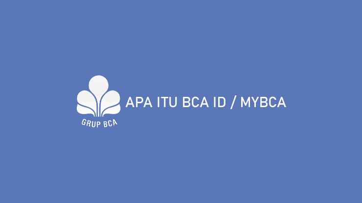 Apa Itu BCA ID dan MyBCA serta Penjelasan Lengkap