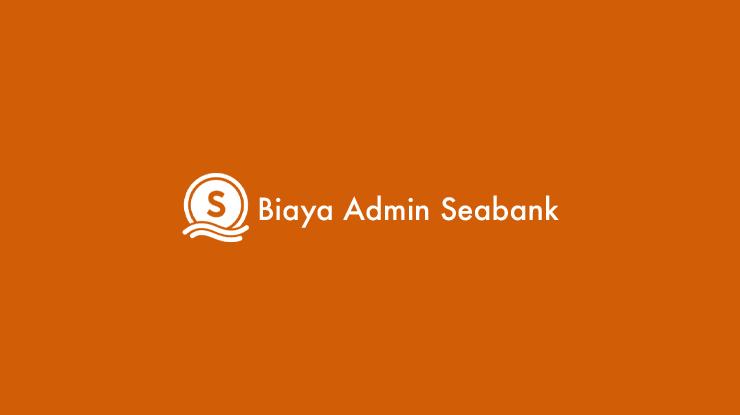 Biaya Admin Seabank Semua Jenis Transaksi