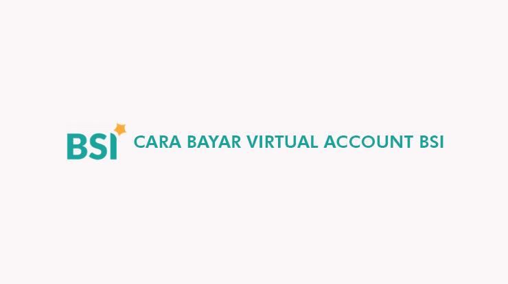 Cara Bayar Virtual Account BSI