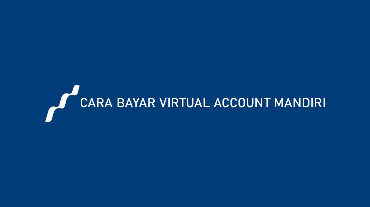 Cara Bayar Virtual Accunt Mandiri Online dan Biaya Admin