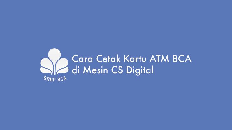 Cara Cetak Kartu ATM BCA di Mesin CS Digital