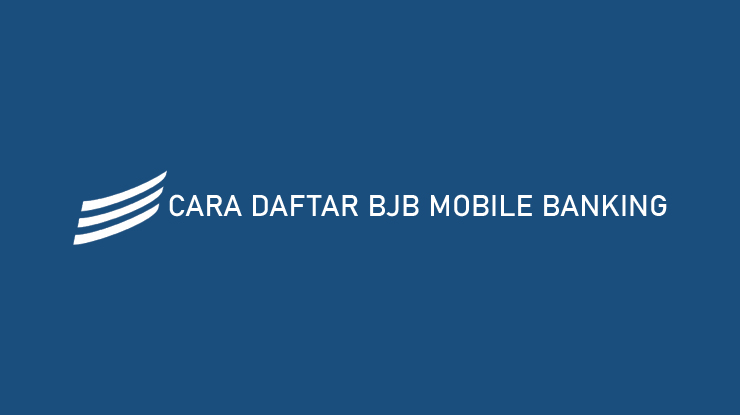 Cara Daftar BJB Mobile Banking dan Aktivasi BJB Digi