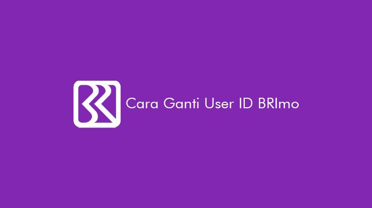 Cara Ganti User ID BRImo Lewat HP dan Syarat Ketentuannya