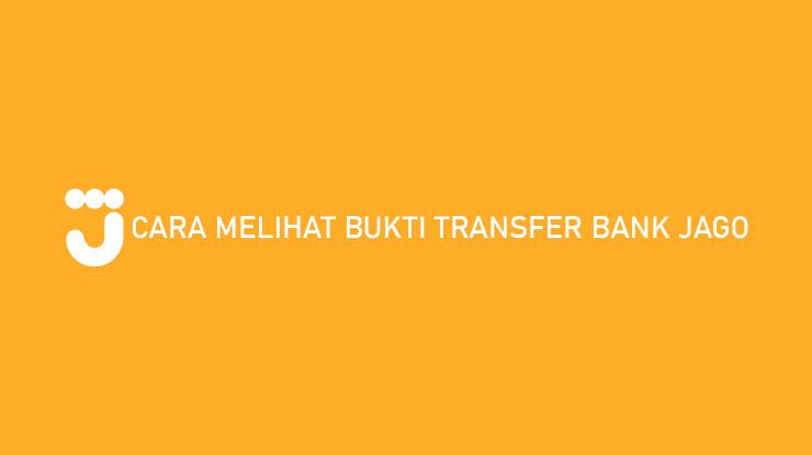 Cara Melihat Bukti Transfer Bank Jago dan Download
