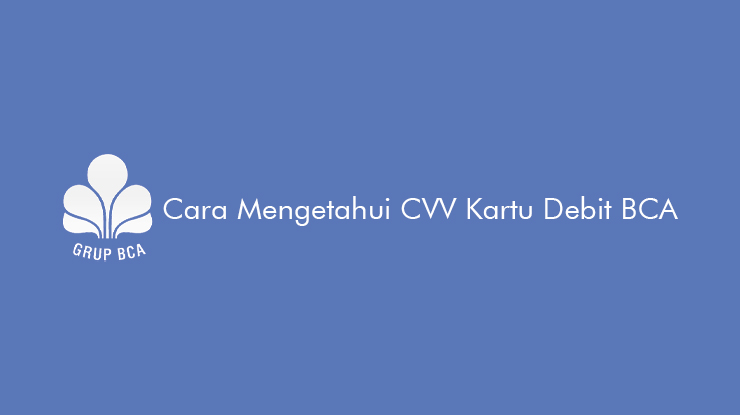 Cara Mengetahui CVV Kartu Debit BCA dan Penjelasan Lengkap