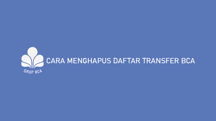 Cara Menghapus Daftar Transfer BCA Mobile Klik BCA