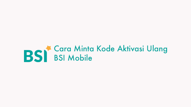 Cara Minta Kode Aktivasi Ulang BSI Mobile