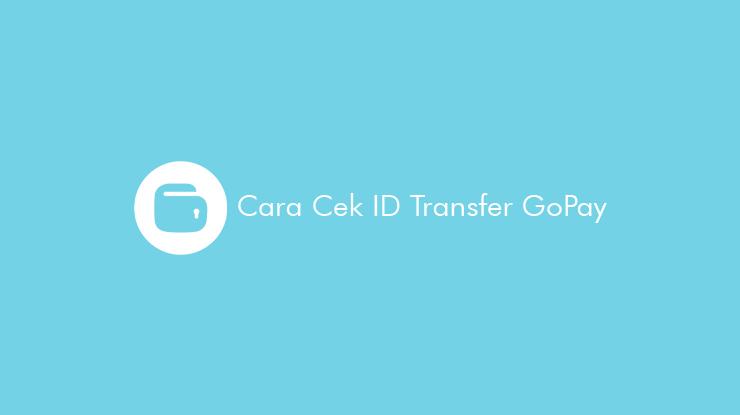 Cara-Cek-ID-Transfer-GoPay-dan-Fungsinya