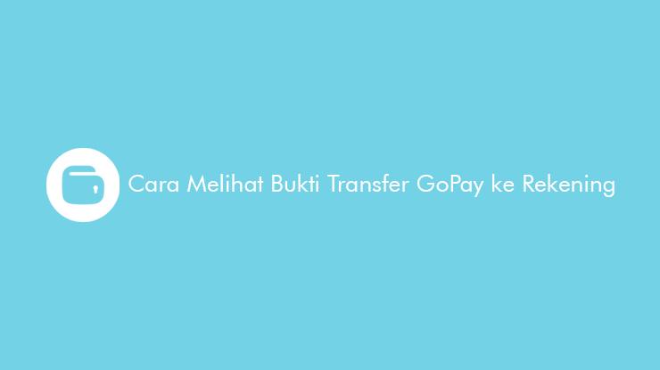 Cara-Melihat-Bukti-Transfer-GoPay-ke-Rekening