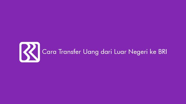 Cara Transfer Uang dari Luar Negeri ke BRI dari Limit Biaya
