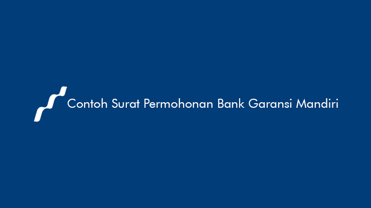 10 Contoh Surat Permohonan Bank Garansi Mandiri & Penjelasan
