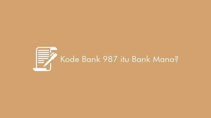 Kode-Bank-987-itu-Bank-Mana-dan-Bagaimana-Cara-Menggunakannya