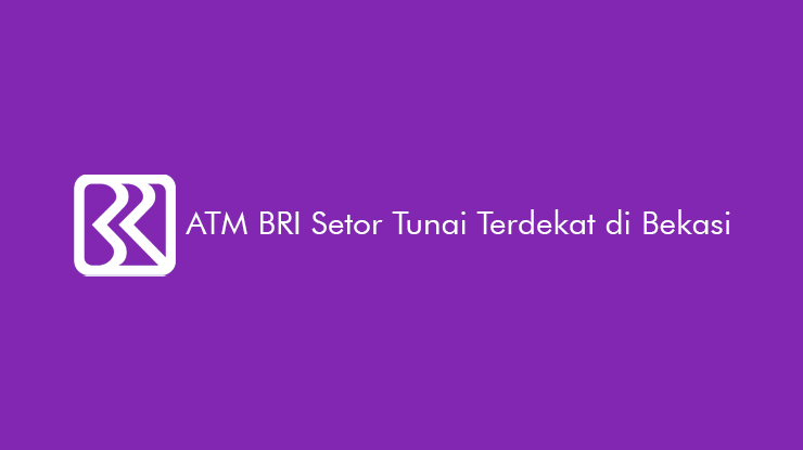 Alamat Lokasi ATM BRI Setor Tunai Terdekat di Bekasi