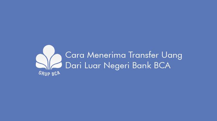 Cara Menerima Transfer Uang dari Luar Negeri Bank BCA Terbaru
