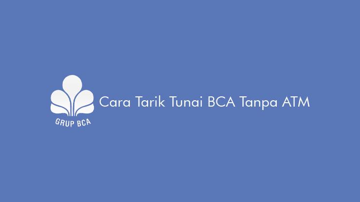 Cara Tarik Tunai BCA Tanpa ATM Syarat, Limit dan Biaya